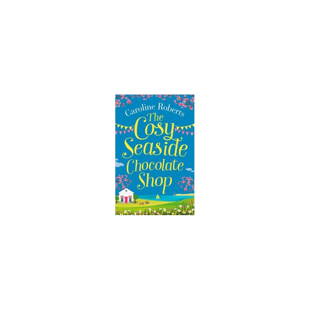 Cosy Seaside Chocolate Shop - (Cosy Teashop) by Caroline Roberts (Paperback)
