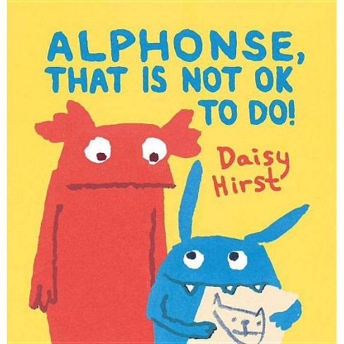 Alphonse, That Is Not Ok to Do! - by  Daisy Hirst (Hardcover) - image 1 of 1