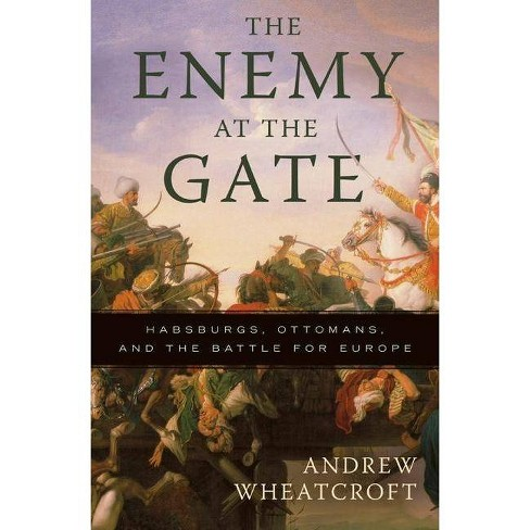 The Enemy at the Gate - by  Andrew Wheatcroft (Paperback) - image 1 of 1