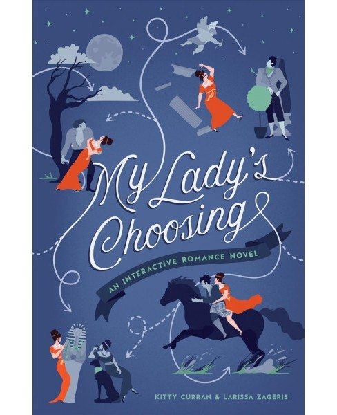 My Lady's Choosing : An Interactive Romance Novel -  by Kitty Curran & Larissa Zageris (Paperback) - image 1 of 1