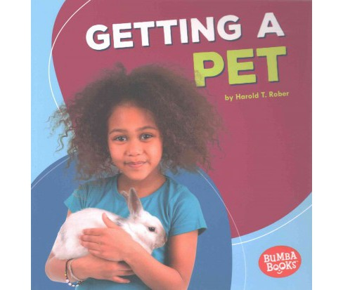 Getting a Pet (Paperback) (Harold T. Rober) - image 1 of 1