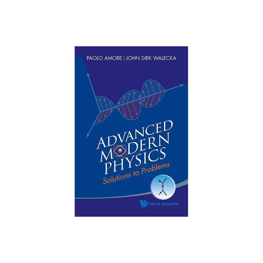 Advanced Modern Physics Solutions To Problems By John Dirk Walecka Paolo Amore Paperback