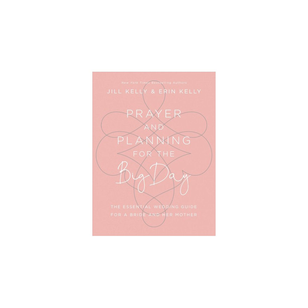 Prayer and Planning for the Big Day : The Essential Wedding Guide for a Bride and Her Mother