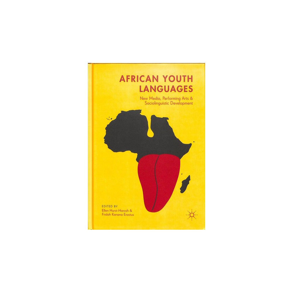 African Youth Languages : New Media, Performing Arts and Sociolinguistic Development - (Hardcover)