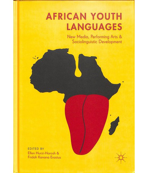 African Youth Languages : New Media, Performing Arts and Sociolinguistic Development -  (Hardcover) - image 1 of 1
