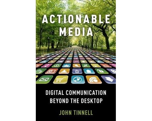 Actionable Media : Digital Communication Beyond the Desktop -  by John Tinnell (Paperback) - image 1 of 1