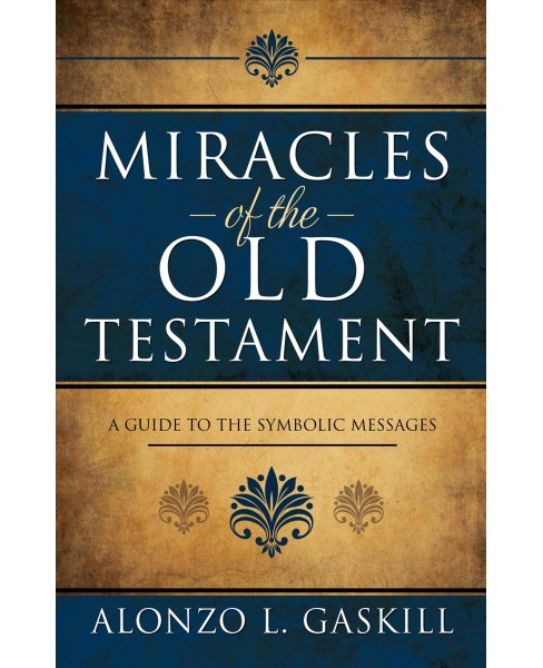 Miracles of the Old Testament : A Guide to the Symbolic Messages (Hardcover) (Alonzo Gaskill) - image 1 of 1