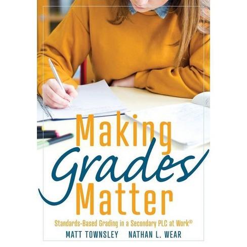 Making Grades Matter - by  Matt Townsley & Nathan L Wear (Paperback) - image 1 of 1