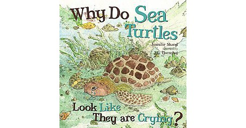 Why Do Sea Turtles Look Like They Are Crying? (Hardcover) (Jennifer Shand) - image 1 of 1