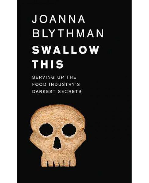 Swallow This : Serving Up the Food Industry's Darkest Secrets (Paperback) (Joanna Blythman) - image 1 of 1