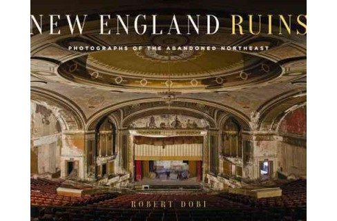 New England Ruins : Photographs of Abandoned Places -  by Robert Dobi (Hardcover) - image 1 of 1