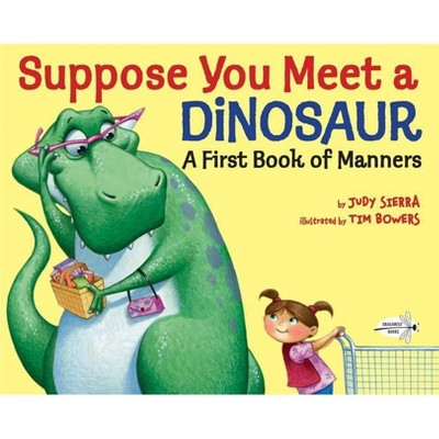 Suppose You Meet a Dinosaur: A First Book of Manners - by  Judy Sierra (Paperback)