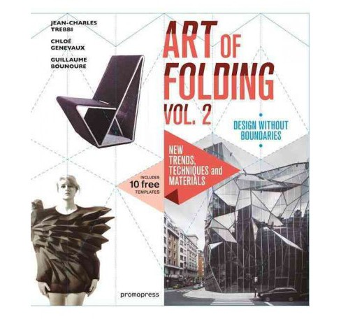 Art of Folding : New Trends, Techniques and Materials: Design Without Boundaries (Vol 2) (Hardcover) - image 1 of 1