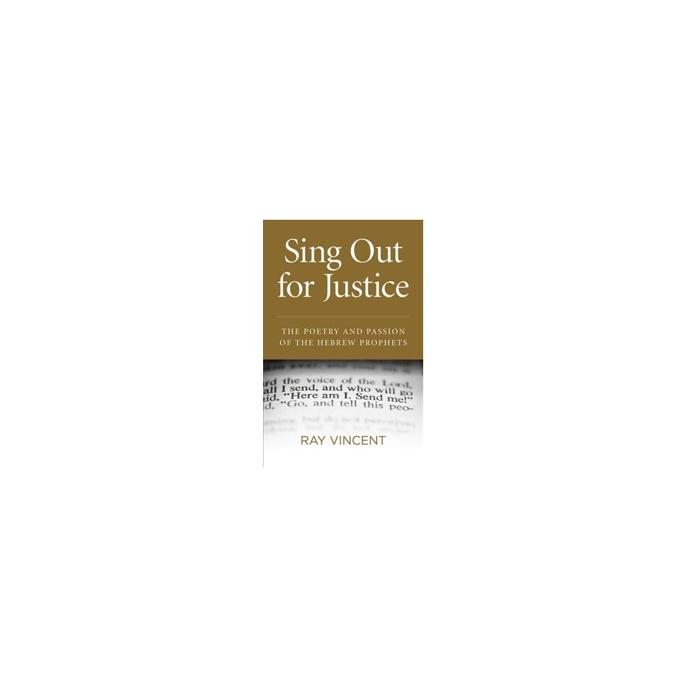 Sing Out for Justice : The Passion and Poetry of the Hebrew Prophets (Paperback) (Ray Vincent)