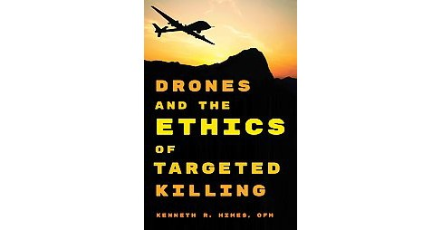 Drones and the Ethics of Targeted Killing (Hardcover) (Kenneth R. Himes) - image 1 of 1