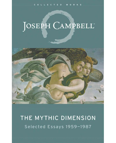 Mythic Dimension : Selected Essays 1959-1987 (Reprint) (Paperback) (Joseph Campbell) - image 1 of 1