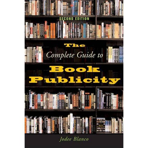 The Complete Guide to Book Publicity - 2 Edition by  Jodee Blanco (Paperback) - image 1 of 1