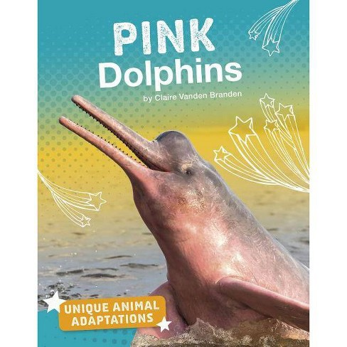 Pink Dolphins - (Unique Animal Adaptations) by  Claire Vanden Branden (Paperback) - image 1 of 1