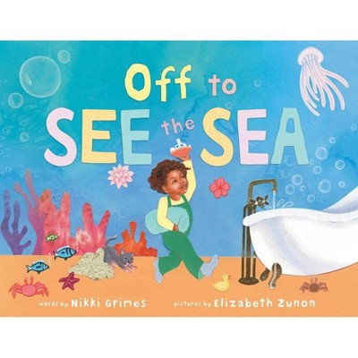 Off to See the Sea - by Nikki Grimes (Hardcover)