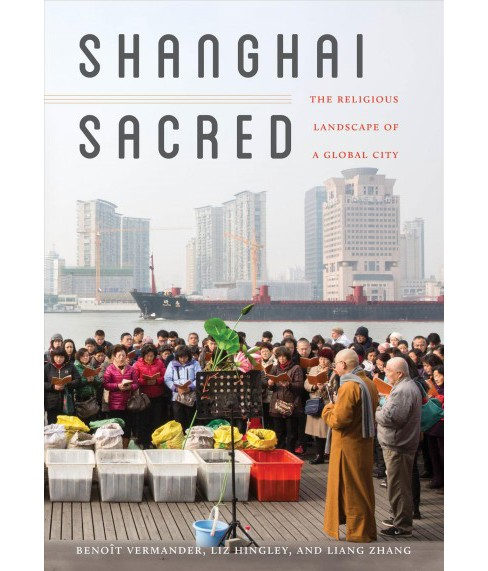 Shanghai Sacred : The Religious Landscape of a Global City -  (Paperback) - image 1 of 1