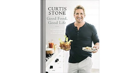 Good Food, Good Life : 130 Simple Recipes You'll Love to Make and Eat (Hardcover) (Curtis Stone) - image 1 of 1