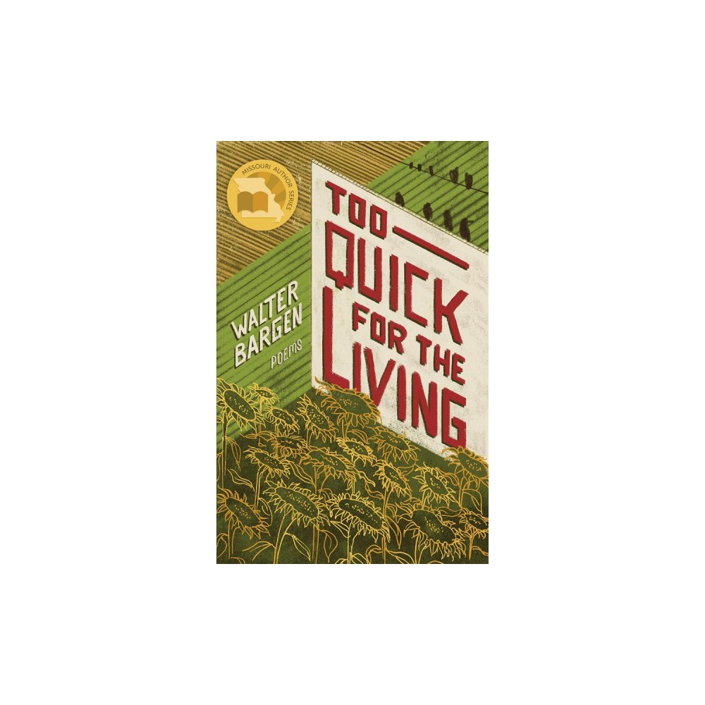 Too Quick for the Living : Poems - by Walter Bargen (Paperback)
