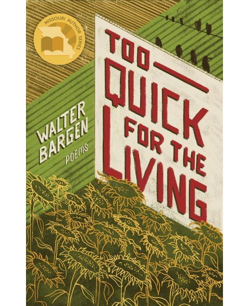 Too Quick for the Living : Poems -  by Walter Bargen (Paperback) - image 1 of 1
