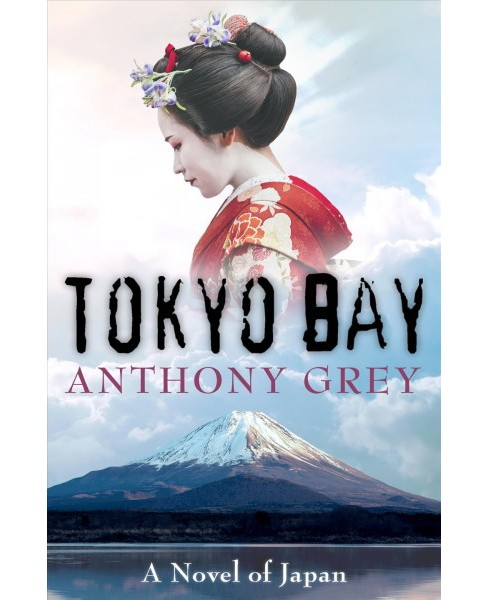 Tokyo Bay : A Novel of Japan -  by Anthony Grey (Paperback) - image 1 of 1