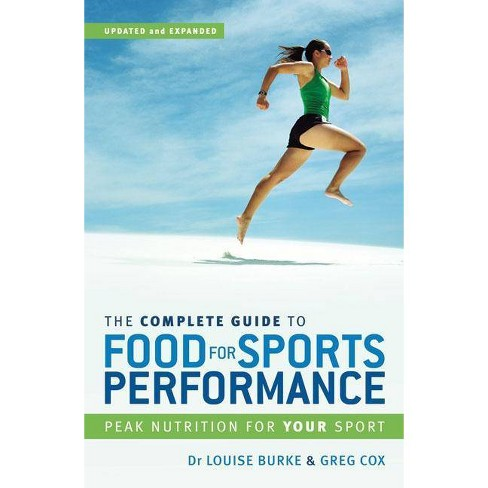 The Complete Guide to Food for Sports Performance - 3rd Edition by  Dr Louise Burke & Greg Cox (Paperback) - image 1 of 1