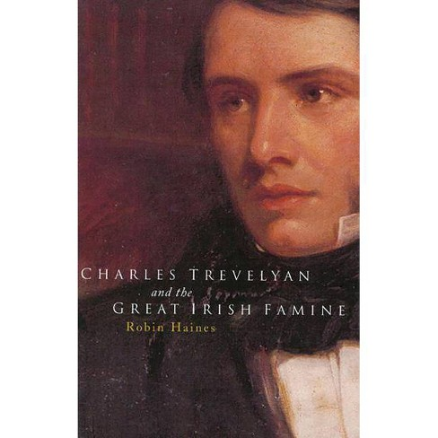 Charles Trevelyan and the Great Irish Famine - by  Robin Haines (Hardcover) - image 1 of 1