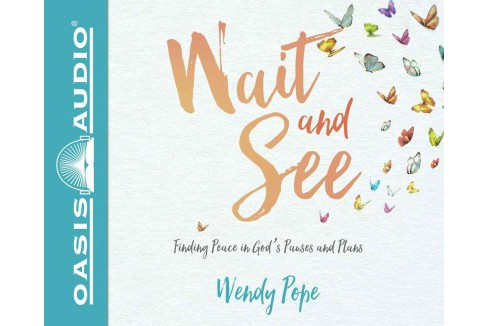 Wait and See : Finding Peace in God's Pauses and Plans (Unabridged) (CD/Spoken Word) (Wendy Pope) - image 1 of 1