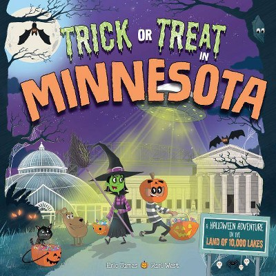 Trick or Treat in Minnesota : A Halloween Adventure in the Land of 10,000 Lakes - (Hardcover) - by Eric James