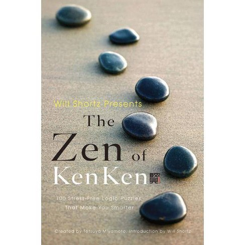 Will Shortz Presents the Zen of Kenken - by  Tetsuya Miyamoto (Paperback) - image 1 of 1