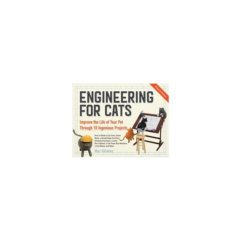 Engineering for Cats : Better the Life of Your Pet with 10 Cat-approved Projects - (Paperback)