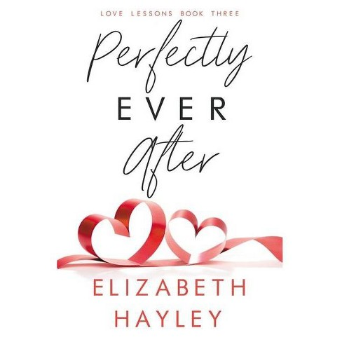 Perfectly Ever After - (Love Lessons) by  Elizabeth Hayley (Paperback) - image 1 of 1
