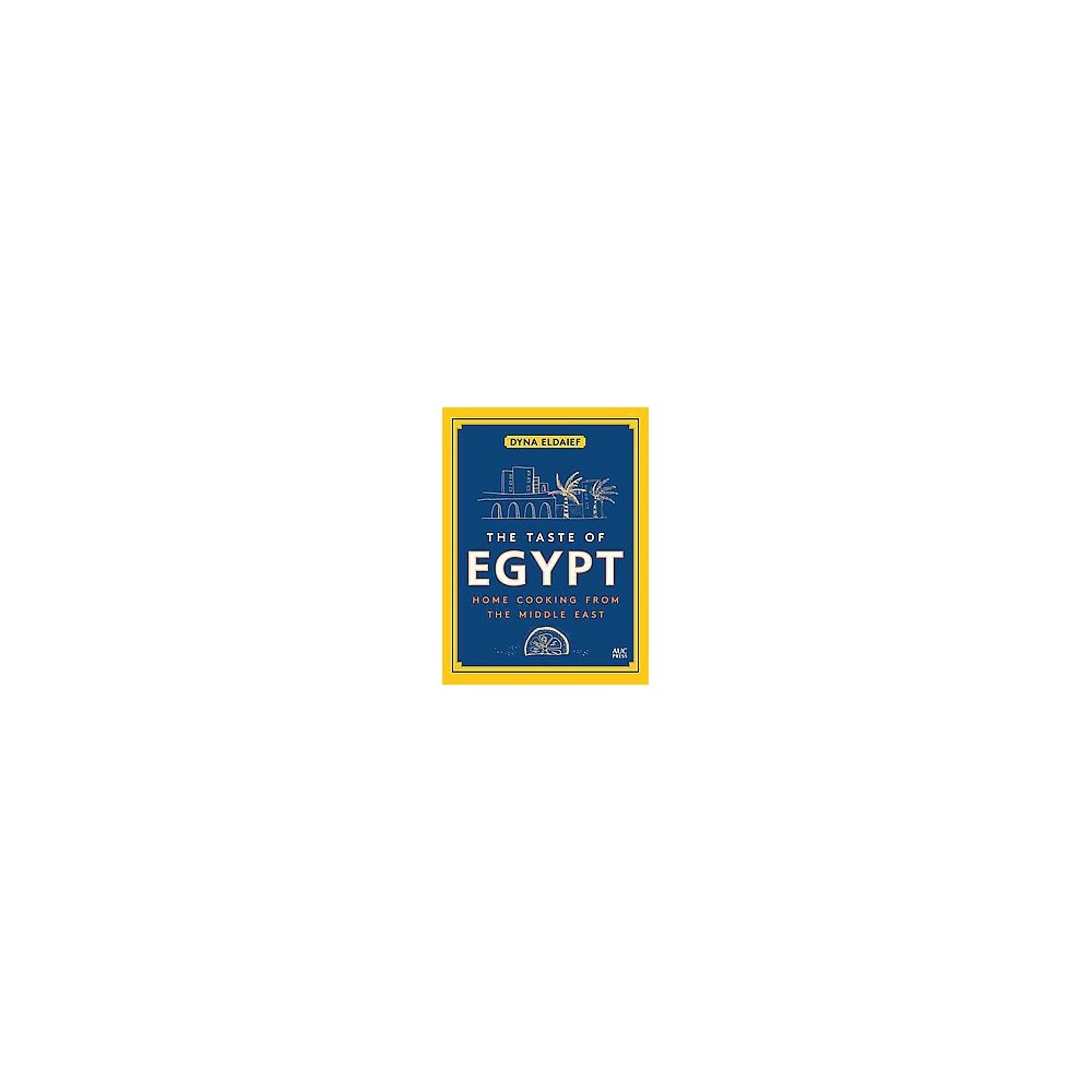Taste of Egypt : Home Cooking from the Middle East (Hardcover) (Dyna Eldaief)