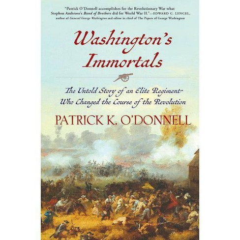 Washington's Immortals - by  Patrick K O'Donnell (Hardcover) - image 1 of 1