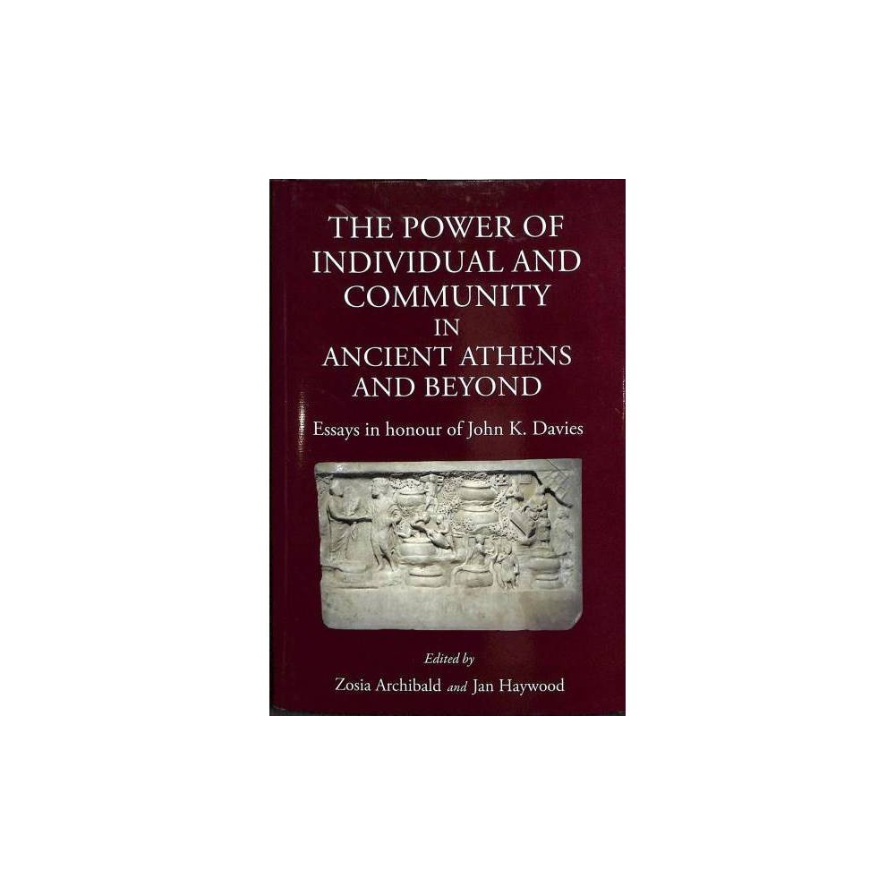 Power of Individual and Community in Ancient Athens and Beyond : Essays in Honour of John K. Davies