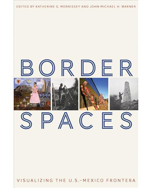 Border Spaces : Visualizing the U.S.-Mexico Frontera -  (Hardcover) - image 1 of 1