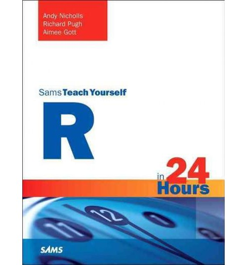 Sams Teach Yourself R in 24 Hours (Paperback) (Andy Nicholls) - image 1 of 1