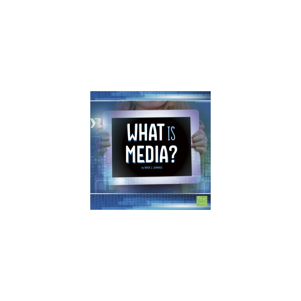 What Is Media? - (First Facts) by Brien J. Jennings (Paperback)