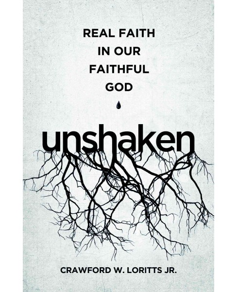 Unshaken : Real Faith in Our Faithful God (Paperback) (Jr. Crawford W. Loritts) - image 1 of 1