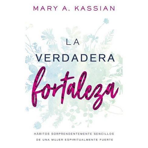 La Verdadera Fortaleza - by  Mary A Kassian (Paperback) - image 1 of 1