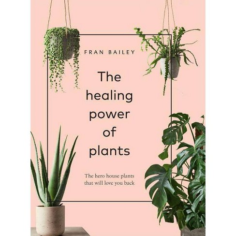 The Healing Power of Plants - by  Fran Bailey (Hardcover) - image 1 of 1