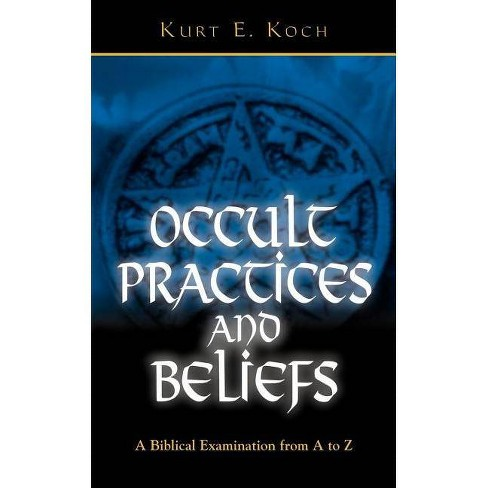 Occult Practices and Beliefs - by  Kurt E Koch (Paperback) - image 1 of 1