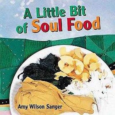 A Little Bit of Soul Food - (World Snacks) by  Amy Wilson Sanger (Board Book)