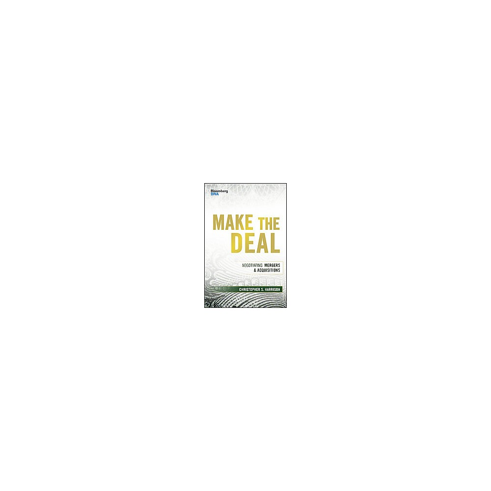 Make the Deal : Negotiating Mergers & Acquisitions (Hardcover) (Christopher S. Harrison)