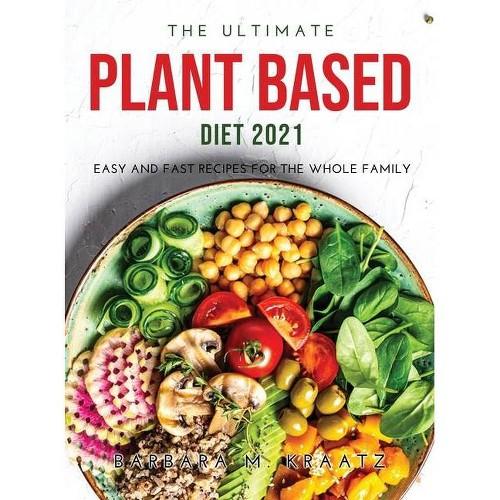 The Ultimate Plant Based Diet 2021 - by Barbara M Kraatz (Hardcover)