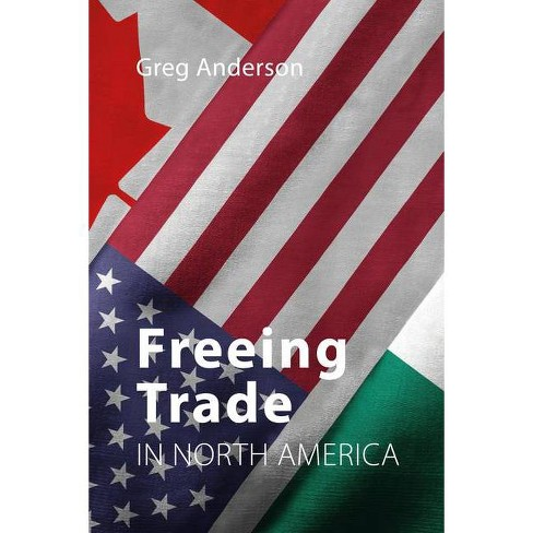 Freeing Trade in North America - by  Greg Anderson (Paperback) - image 1 of 1