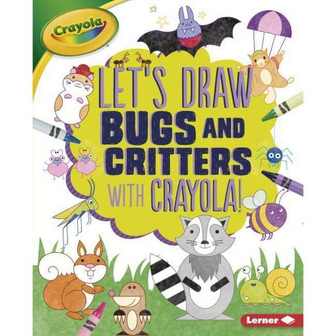 Let's Draw Bugs and Critters with Crayola (R) ! - (Let's Draw with Crayola (R) !) by  Kathy Allen - image 1 of 1